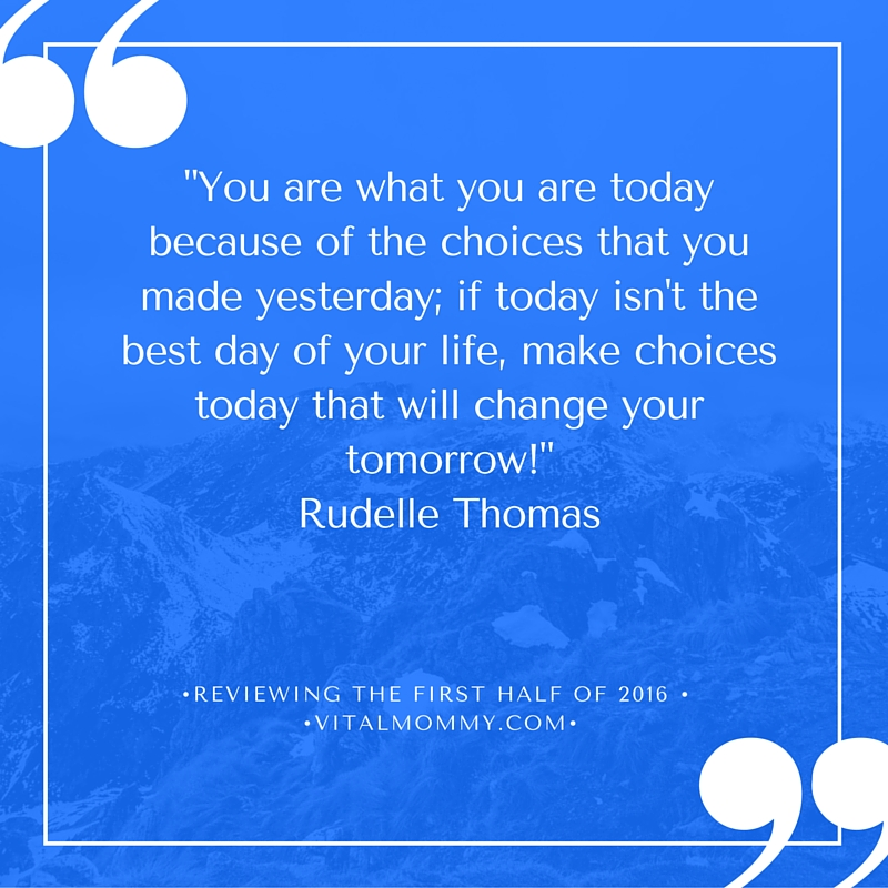 %22You are what you are today because of the choices that you made yesterday; if today isn't the best day of your life, make choices today that will change your tomorrow!%22 - Rudelle Thomas`.